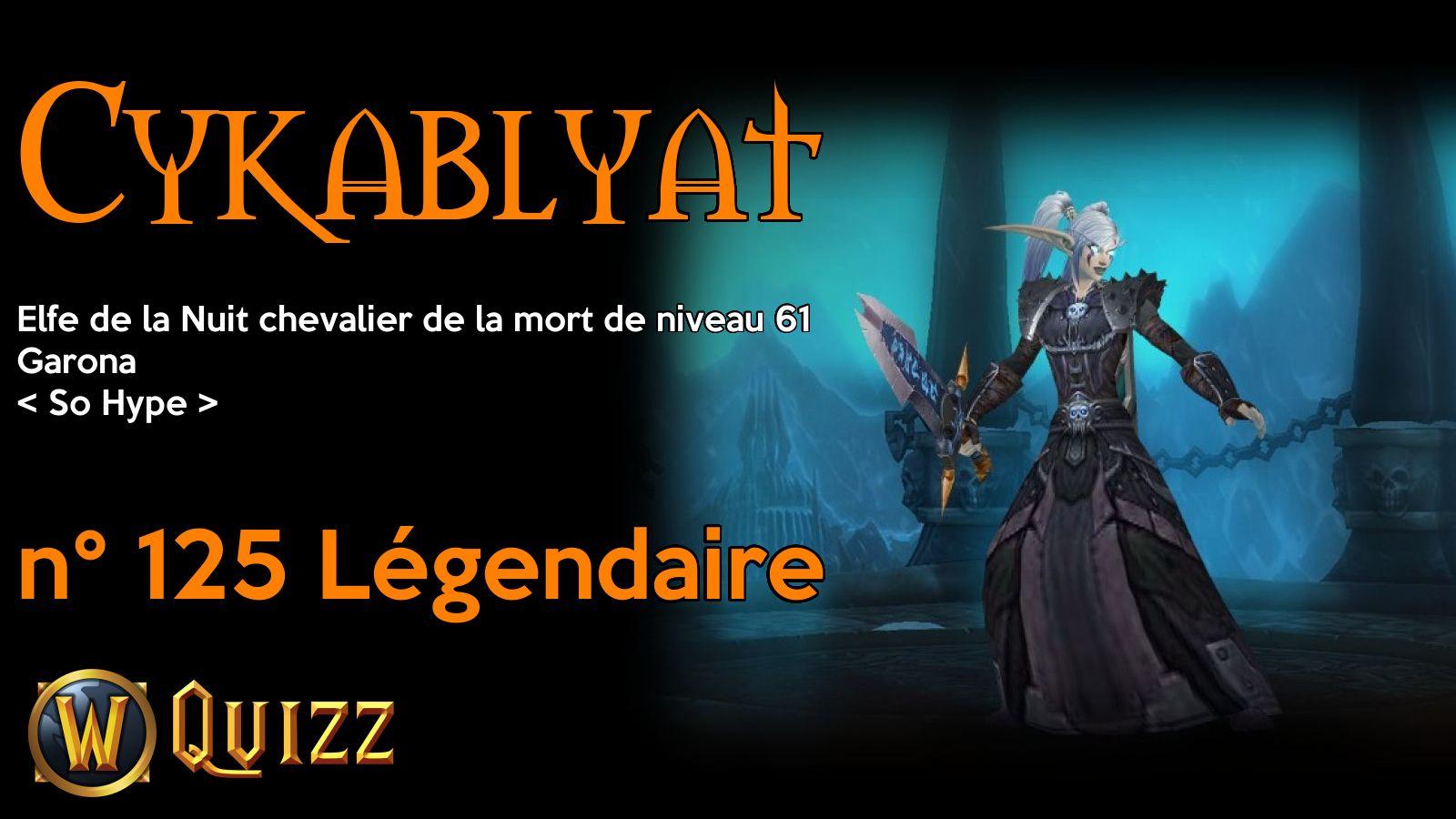 Cykablyat, Elfe de la Nuit chevalier de la mort de niveau 61, Garona